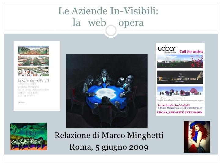 Le Aziende In-Visibili: la  web  opera Relazione di Marco Minghetti Roma, 5 giugno 2009