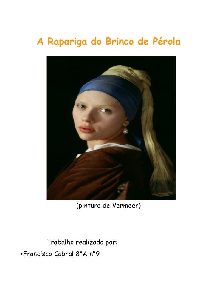 A Rapariga do Brinco de Pérola                 (pintura de Vermeer)        Trabalho realizado por:•Francisco Cabral 8ºA nº9