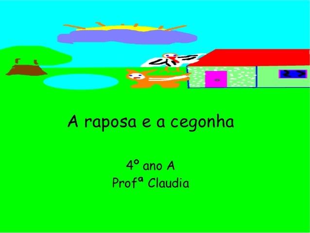 A raposa e a cegonha       4º ano A     Profª Claudia