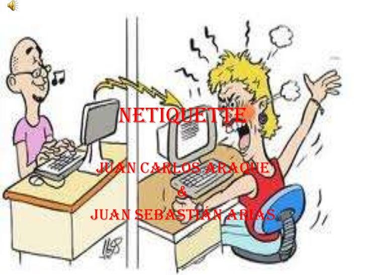 netiquette Juan Carlos araque         &Juan Sebastián arias