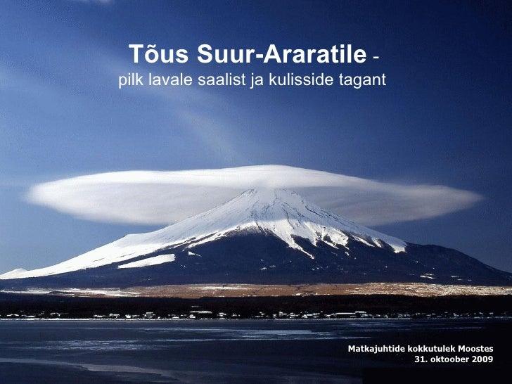 <ul><li>Matkajuhtide kokkutulek Moostes </li></ul><ul><li>31. oktoober 2009 </li></ul>Tõus Suur-Araratile  - pilk lavale s...