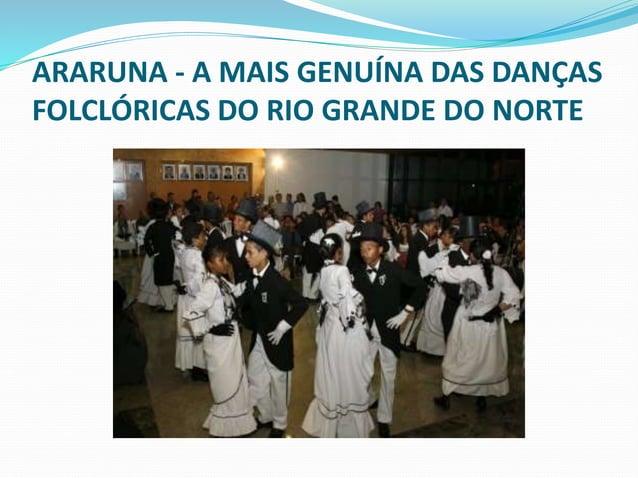 ARARUNA - A MAIS GENUÍNA DAS DANÇAS  FOLCLÓRICAS DO RIO GRANDE DO NORTE  O acompanhamento musical é  feito normalmente ao ...