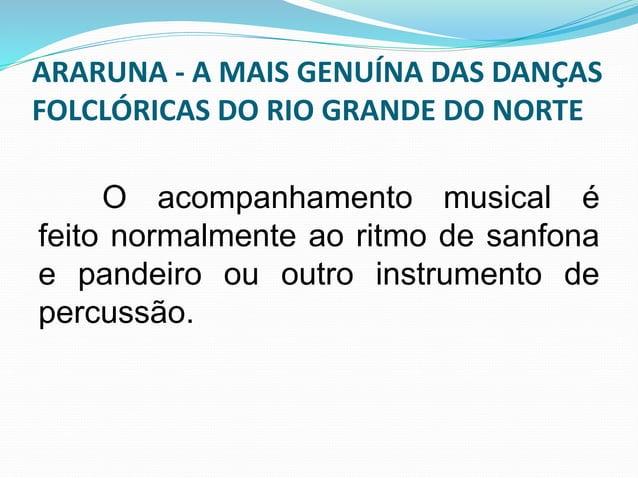 ARARUNA - A MAIS GENUÍNA DAS DANÇAS  FOLCLÓRICAS DO RIO GRANDE DO NORTE  A letra da canção faz referência a um  pássaro de...