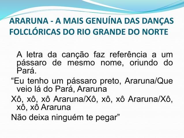 ARARUNA - A MAIS GENUÍNA DAS DANÇAS  FOLCLÓRICAS DO RIO GRANDE DO NORTE  No Rio Grande do Norte apresenta-se  em calendári...