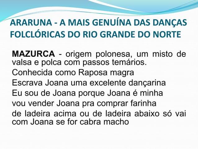 ARARUNA - A MAIS GENUÍNA DAS DANÇAS  FOLCLÓRICAS DO RIO GRANDE DO NORTE  Na condição de sociedade cultural o  grupo tem o ...