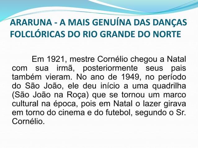 ARARUNA - A MAIS GENUÍNA DAS DANÇAS  FOLCLÓRICAS DO RIO GRANDE DO NORTE  O mestre Cornélio reuniu suas  tradições familiar...