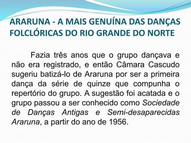 ARARUNA - A MAIS GENUÍNA DAS DANÇAS  FOLCLÓRICAS DO RIO GRANDE DO NORTE  Araruna é oriunda das danças  aristocráticas de s...