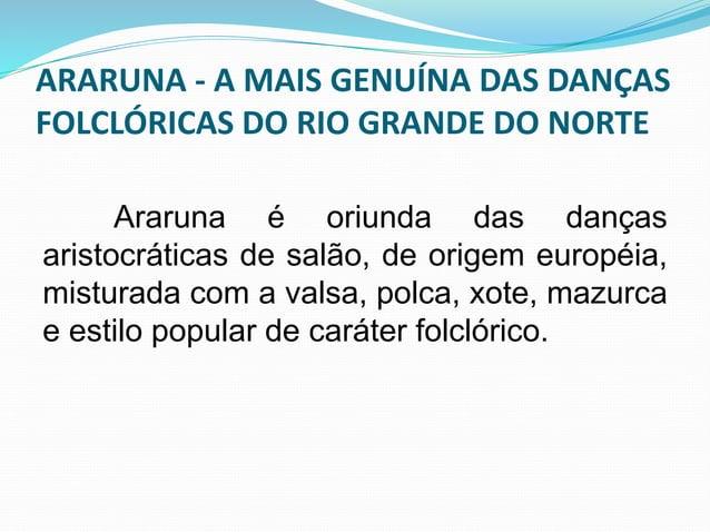 ARARUNA - A MAIS GENUÍNA DAS DANÇAS  FOLCLÓRICAS DO RIO GRANDE DO NORTE  Para as apresentações, os dançarinos  se vestem d...