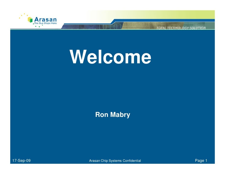 Welcome                  Ron Mabry     17-Sep-09    Arasan Chip Systems Confidential   Page 1