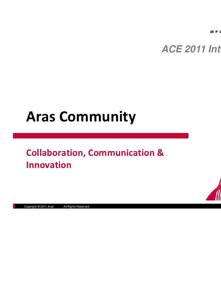 ACE 2011 International ArasCommunity Collaboration,Communication& Collaboration Communication & Innovation            ...