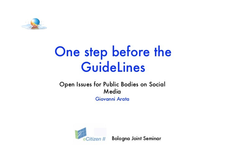 One step before the   GuideLinesOpen Issues for Public Bodies on Social                Media             Giovanni Arata   ...