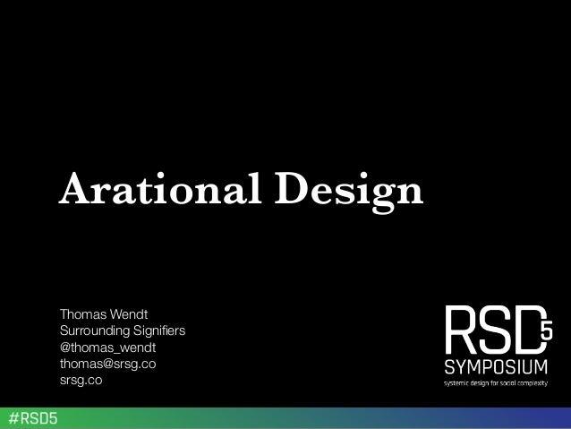 Arational Design Thomas Wendt Surrounding Signifiers @thomas_wendt thomas@srsg.co srsg.co