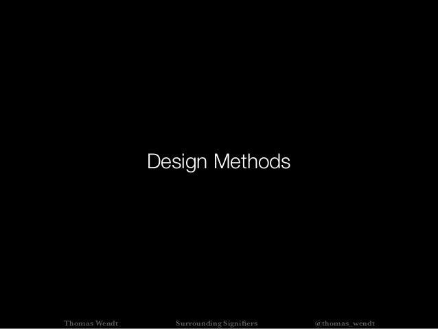 Design Methods Thomas Wendt Surrounding Signifiers @thomas_wendt