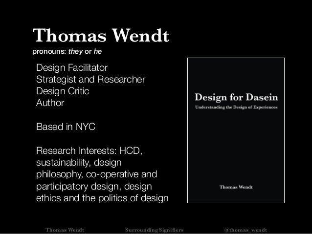 Thomas Wendt Surrounding Signifiers @thomas_wendt Thomas Wendt pronouns: they or he Design Facilitator Strategist and Resea...