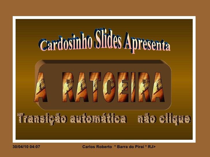 Cardosinho Slides Apresenta A  RATOEIRA Transição automática não clique