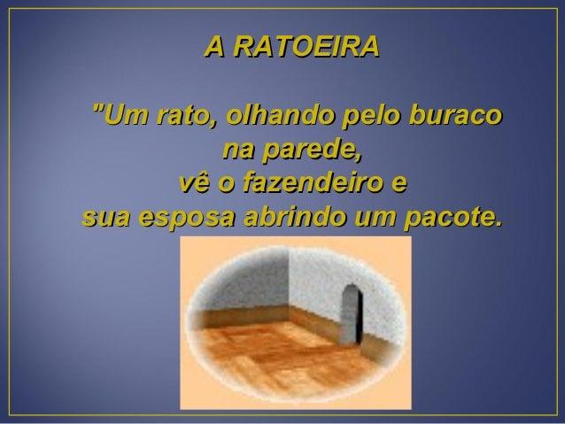 """A RATOEIRAA RATOEIRA""""Um rato, olhando pelo buraco""""Um rato, olhando pelo buracona parede,na parede,vê o fazendeiro evê o fa..."""