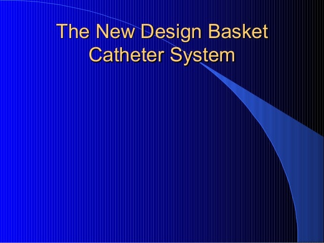 The New Design BasketThe New Design Basket Catheter SystemCatheter System