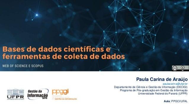 Paula Carina de Araújo paulacarina@ufpr.br Departamento de Ciência e Gestão da Informação (DECIGI) Programa de Pós-graduaç...