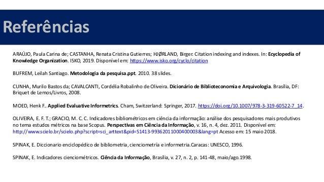 Referências ARAÚJO, Paula Carina de; CASTANHA, Renata Cristina Gutierres; HJØRLAND, Birger. Citation indexing and indexes....