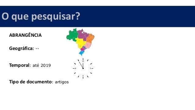 ABRANGÊNCIA Geográfica: -- Temporal: até 2019 Tipo de documento: artigos O que pesquisar?