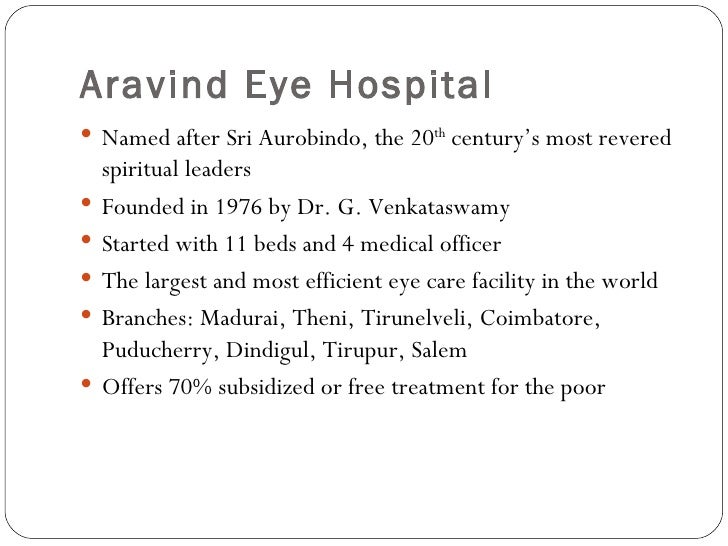 aravind eye hospital 4 Year for a decade3 in most indian hospitals the cost of treating cataracts is   aravind eye care has specialised and delivers over 315,000 eye surgeries a  year.
