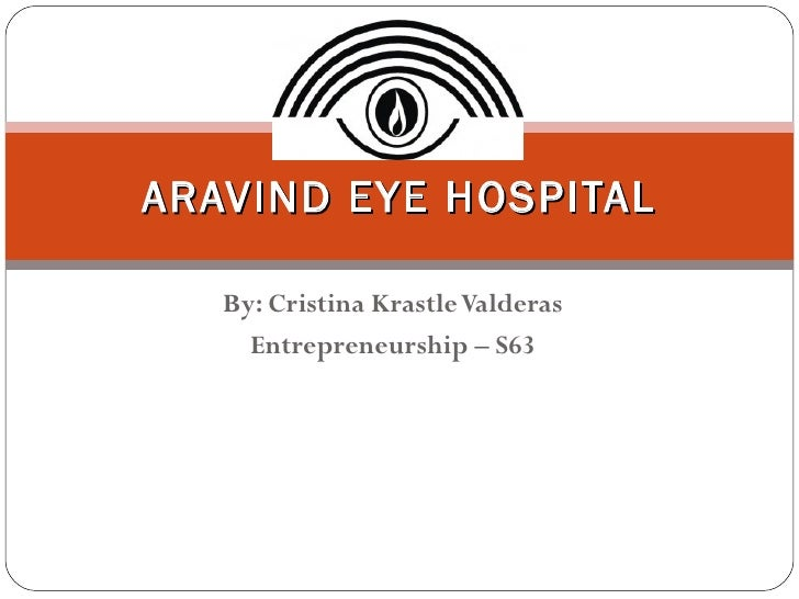 ARAVIND EYE HOSPITAL   By: Cristina Krastle Valderas     Entrepreneurship – S63