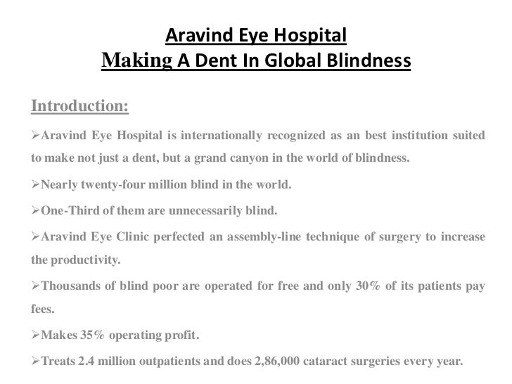 Aravind Eye Hospital             Making A Dent In Global BlindnessIntroduction:Aravind Eye Hospital is internationally re...