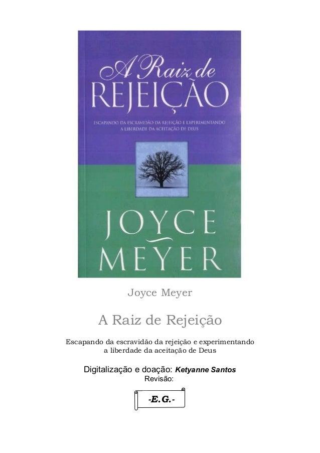 Joyce Meyer  A Raiz de Rejeição Escapando da escravidão da rejeição e experimentando a liberdade da aceitação de Deus  Dig...