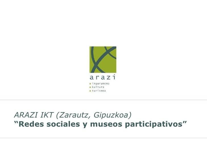"""ARAZI IKT (Zarautz, Gipuzkoa) """"Redes sociales y museos participativos"""""""