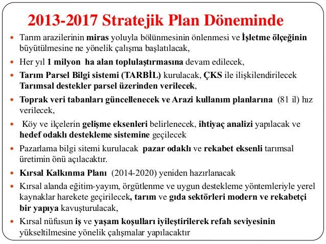 2013-2017 Stratejik Plan Döneminde  Tarım arazilerinin miras yoluyla bölünmesinin önlenmesi ve İşletme ölçeğinin büyütülm...