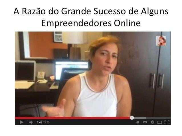 A Razão do Grande Sucesso de Alguns  Empreendedores Online