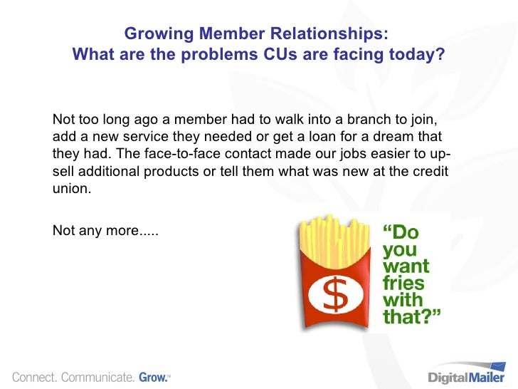 Growing Member Relationships:  What are the problems CUs are facing today? Not too long ago a member had to walk into a br...
