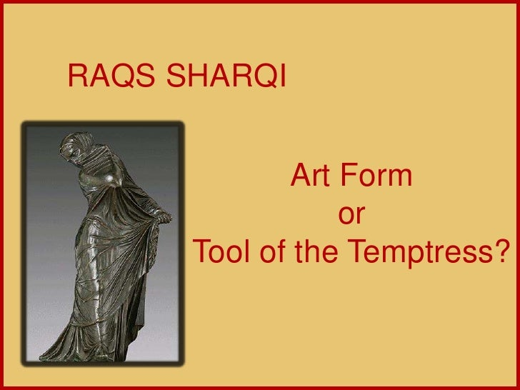 RAQS SHARQI   رقصشرقي<br />Art Form <br />or <br />Tool of the Temptress?<br />