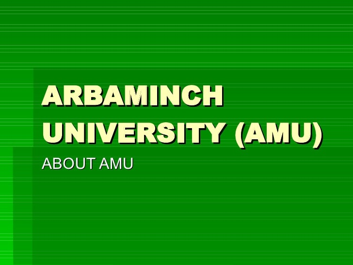 ARBAMINCH UNIVERSITY (AMU) ABOUT AMU