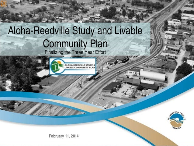 Aloha-Reedville Study and Livable Community Plan Finalizing the Three Year Effort February 11, 2014