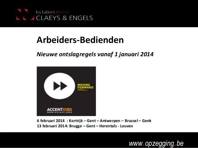 Arbeiders-Bedienden Nieuwe ontslagregels vanaf 1 januari 2014  6 februari 2014 : Kortrijk – Gent – Antwerpen – Brussel – G...