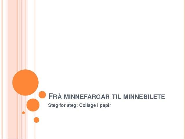 FRÅ MINNEFARGAR TIL MINNEBILETE Steg for steg: Collage i papir