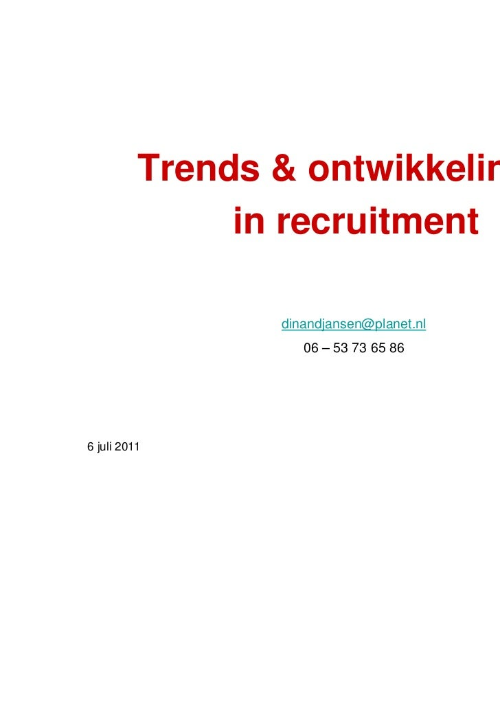 Trends & ontwikkelingen               in recruitment                 dinandjansen@planet.nl                    06 – 53 73 ...