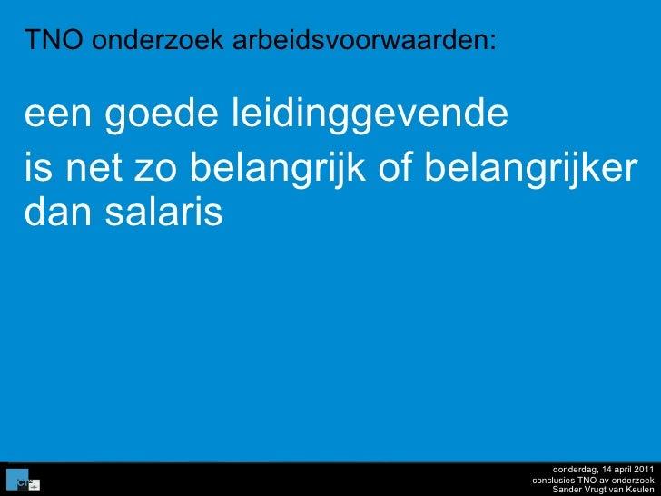 donderdag, 14 april 2011 conclusies TNO av onderzoek TNO onderzoek arbeidsvoorwaarden: een goede leidinggevende  is net zo...