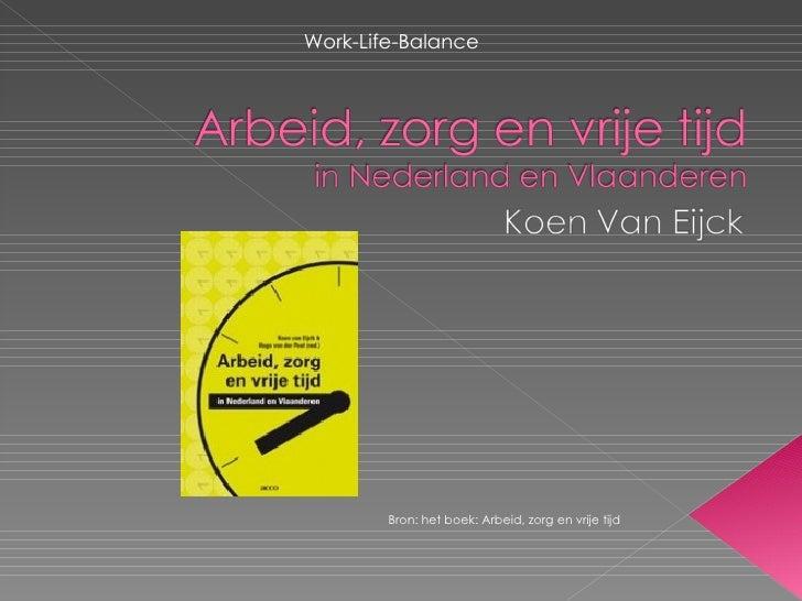 Bron: het boek: Arbeid, zorg en vrije tijd Work-Life-Balance