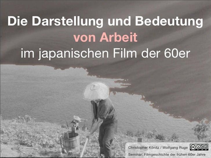 Die Darstellung und Bedeutung            von Arbeit   im japanischen Film der 60er                       Christopher Könit...