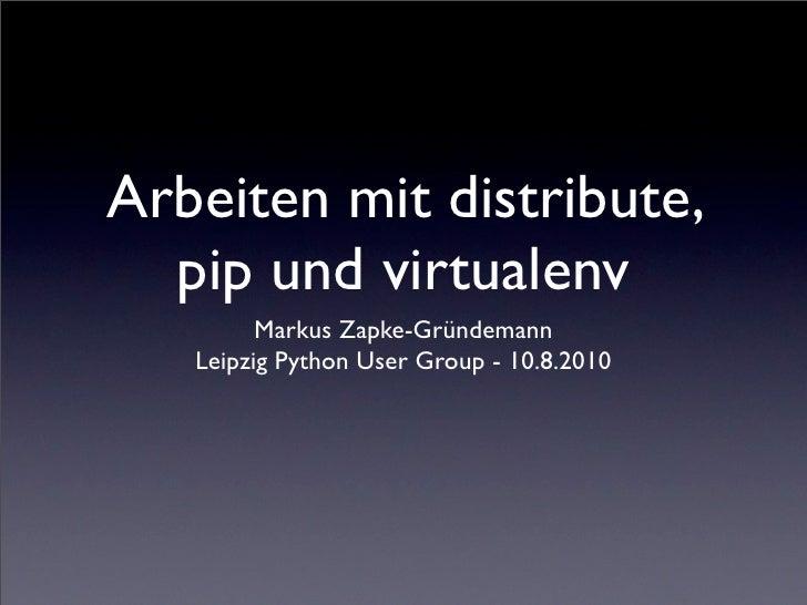 Arbeiten mit distribute,   pip und virtualenv          Markus Zapke-Gründemann    Leipzig Python User Group - 10.8.2010