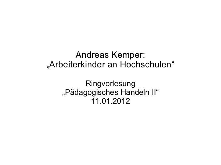"Andreas Kemper: "" Arbeiterkinder an Hochschulen"" Ringvorlesung "" Pädagogisches Handeln II"" 11.01.2012"