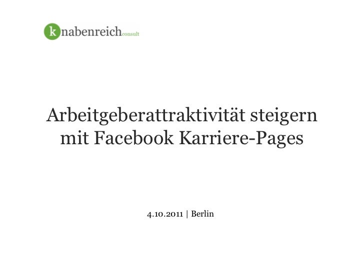 Arbeitgeberattraktivität steigern mit Facebook Karriere-Pages            4.10.2011 | Berlin