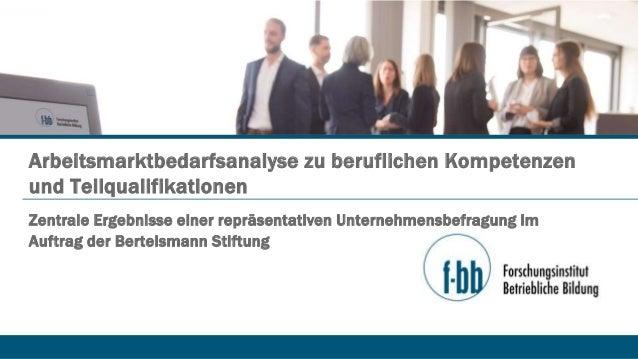 Zentrale Ergebnisse einer repräsentativen Unternehmensbefragung im Auftrag der Bertelsmann Stiftung Arbeitsmarktbedarfsana...