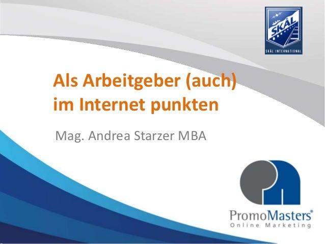 Als Arbeitgeber (auch) im Internet punkten Mag. Andrea Starzer MBA
