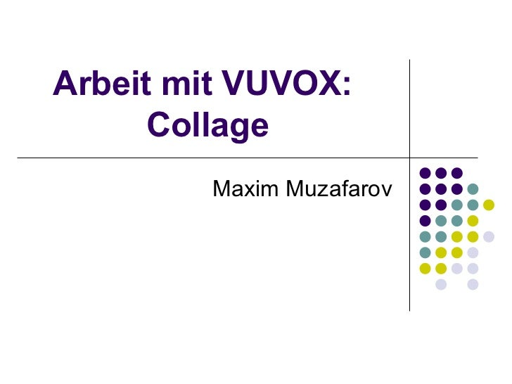 Arbeit mit VUVOX:  Collage Maxim Muzafarov