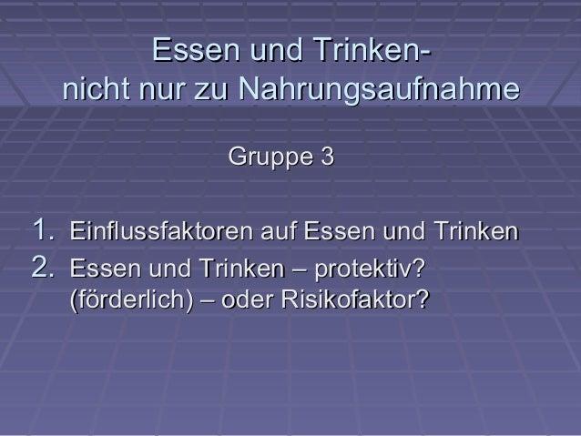 Essen und Trinken-Essen und Trinken- nicht nur zu Nahrungsaufnahmenicht nur zu Nahrungsaufnahme Gruppe 3Gruppe 3 1.1. Einf...