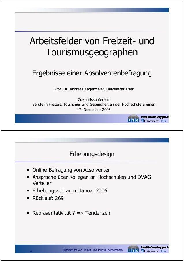Arbeitsfelder von Freizeit- und Tourismusgeographen Ergebnisse einer Absolventenbefragung Prof. Dr. Andreas Kagermeier, Un...
