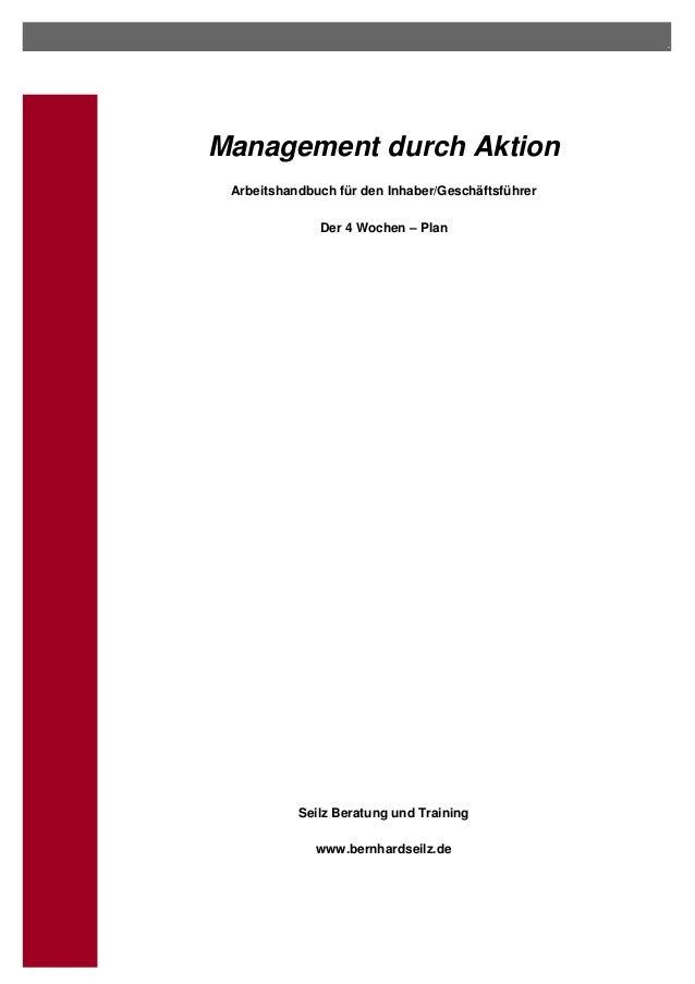 . Management durch Aktion Arbeitshandbuch für den Inhaber/Geschäftsführer Der 4 Wochen – Plan Seilz Beratung und Training ...